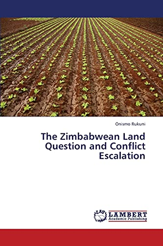 The Zimbabwean Land Question and Conflict Escalation: Onismo Rukuni