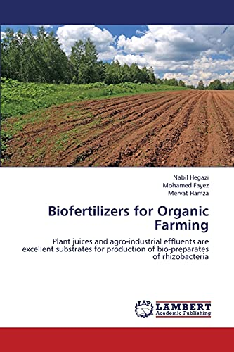 9783659336157: Biofertilizers for Organic Farming: Plant juices and agro-industrial effluents are excellent substrates for production of bio-preparates of rhizobacteria