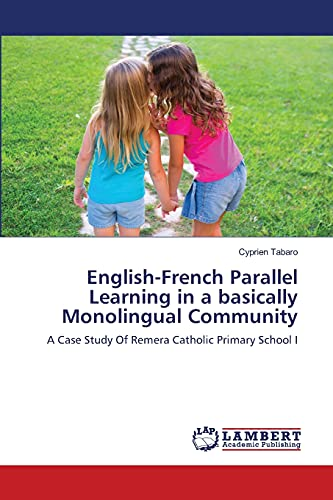 9783659336706: English-French Parallel Learning in a basically Monolingual Community: A Case Study Of Remera Catholic Primary School I