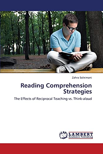 9783659337055: Reading Comprehension Strategies: The Effects of Reciprocal Teaching vs. Think-aloud