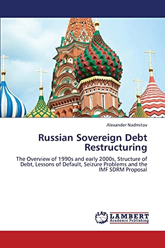 9783659337475: Russian Sovereign Debt Restructuring: The Overview of 1990s and early 2000s, Structure of Debt, Lessons of Default, Seizure Problems and the IMF SDRM Proposal