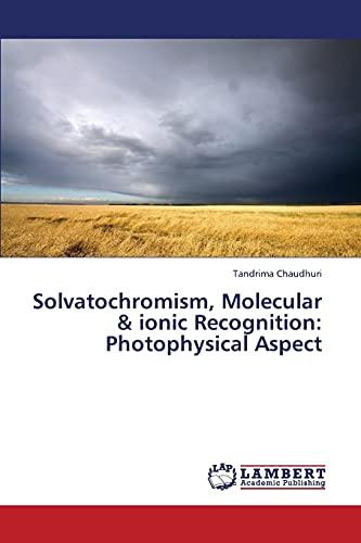 Solvatochromism, Molecular & ionic Recognition: Photophysical Aspect: Tandrima Chaudhuri