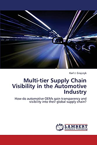 9783659339783: Multi-tier Supply Chain Visibility in the Automotive Industry: How do automotive OEMs gain transparency and visibility into their global supply chain?