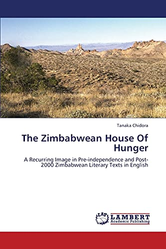 9783659341465: The Zimbabwean House Of Hunger: A Recurring Image in Pre-independence and Post-2000 Zimbabwean Literary Texts in English