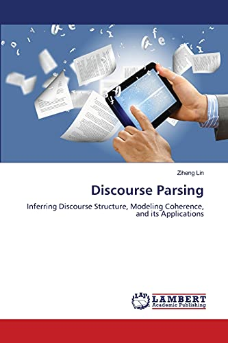Discourse Parsing: Inferring Discourse Structure, Modeling Coherence, and its Applications: Ziheng ...