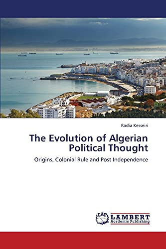 The Evolution of Algerian Political Thought: Origins, Colonial Rule and Post Independence: RADIA ...