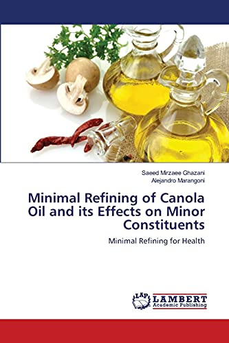 9783659342912: Minimal Refining of Canola Oil and its Effects on Minor Constituents: Minimal Refining for Health