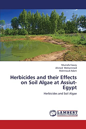 9783659343100: Herbicides and their Effects on Soil Algae at Assiut- Egypt: Herbicides and Soil Algae