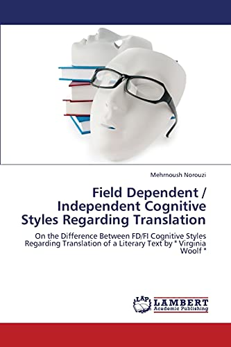 9783659343681: Field Dependent / Independent Cognitive Styles Regarding Translation: On the Difference Between FD/FI Cognitive Styles Regarding Translation of a Literary Text by