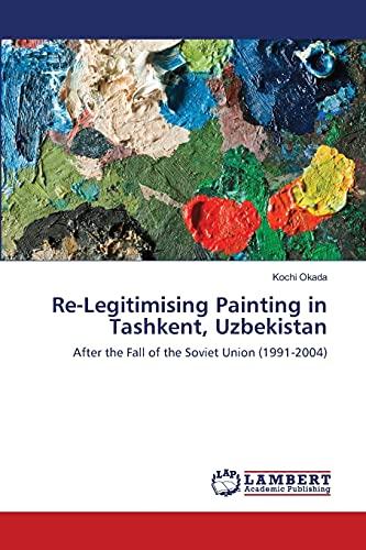 Re-Legitimising Painting in Tashkent, Uzbekistan: Kochi Okada