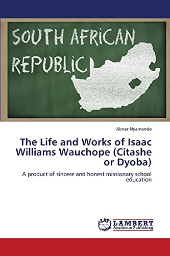 9783659344701: The Life and Works of Isaac Williams Wauchope (Citashe or Dyoba): A product of sincere and honest missionary school education