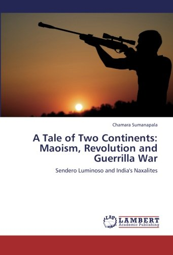 9783659345142: A Tale of Two Continents: Maoism, Revolution and Guerrilla War: Sendero Luminoso and India's Naxalites