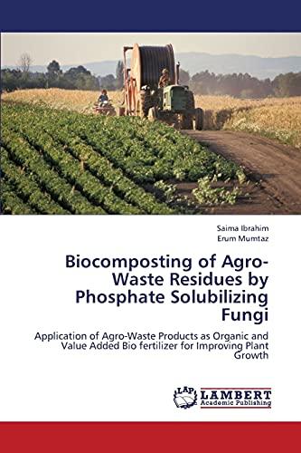 Biocomposting of Agro-Waste Residues by Phosphate Solubilizing Fungi: Saima Ibrahim