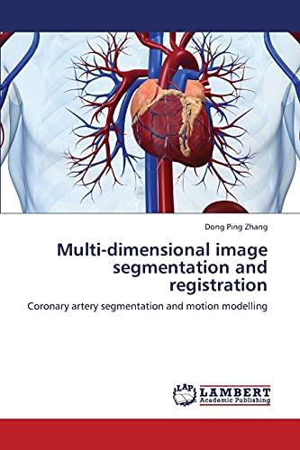 9783659346354: Multi-dimensional image segmentation and registration: Coronary artery segmentation and motion modelling