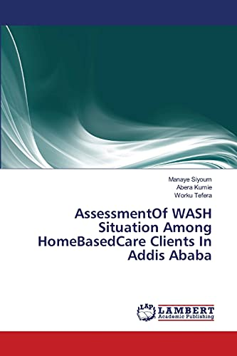 AssessmentOf WASH Situation Among HomeBasedCare Clients In Addis Ababa: Abera Kumie