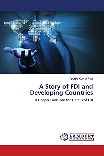 9783659349638: A Story of FDI and Developing Countries: A Deeper Look into the Details of FDI