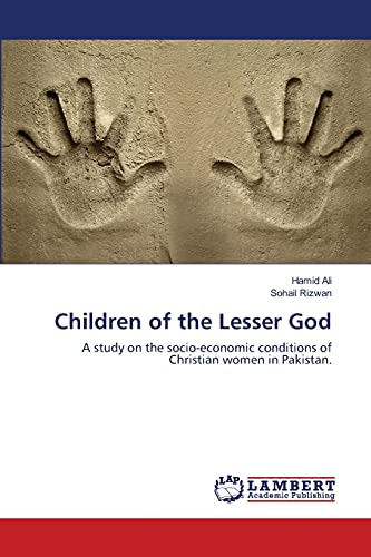 9783659351594: Children of the Lesser God: A study on the socio-economic conditions of Christian women in Pakistan.