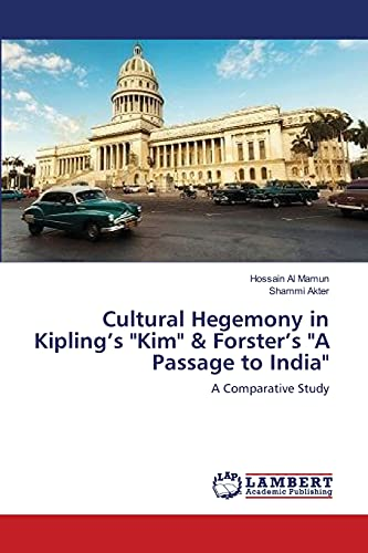 """9783659352331: Cultural Hegemony in Kipling's """"Kim"""" & Forster's """"A Passage to India"""": A Comparative Study"""