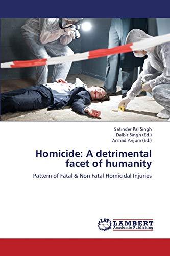 Homicide: A Detrimental Facet of Humanity: Satinder Pal Singh