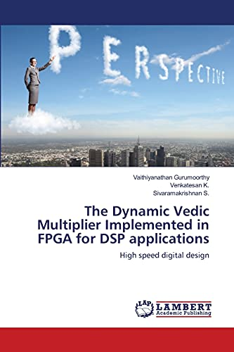 The Dynamic Vedic Multiplier Implemented in FPGA: Vaithiyanathan Gurumoorthy, Venkatesan