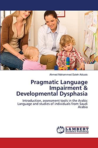 Pragmatic Language Impairment & Developmental Dysphasia (Paperback): Alduais Ahmed Mohammed ...