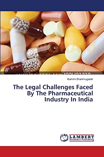9783659354250: The Legal Challenges Faced By The Pharmaceutical Industry In India