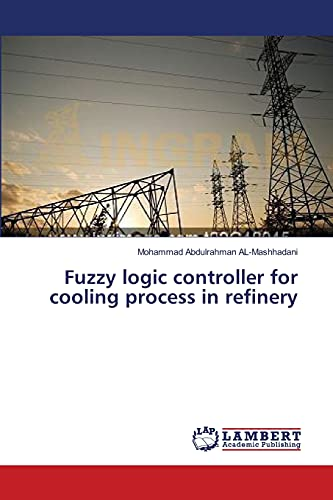 Fuzzy logic controller for cooling process in refinery: Mohammad Abdulrahman AL-Mashhadani