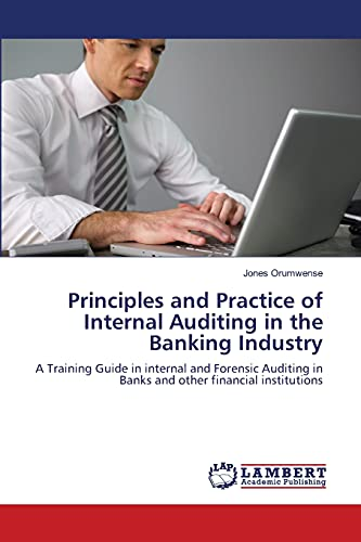 9783659356261: Principles and Practice of Internal Auditing in the Banking Industry: A Training Guide in internal and Forensic Auditing in Banks and other financial institutions