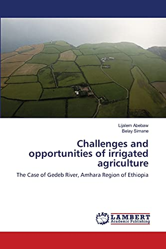 9783659356667: Challenges and opportunities of irrigated agriculture: The Case of Gedeb River, Amhara Region of Ethiopia
