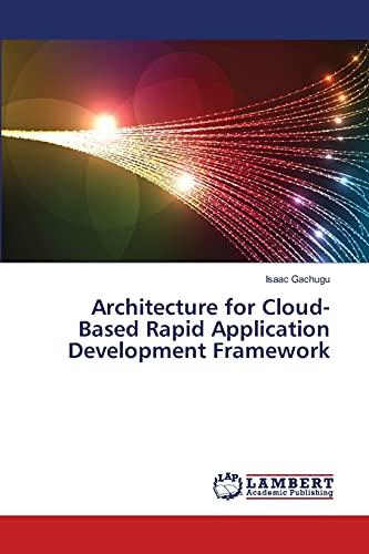 Architecture for Cloud-Based Rapid Application Development Framework: Isaac Gachugu