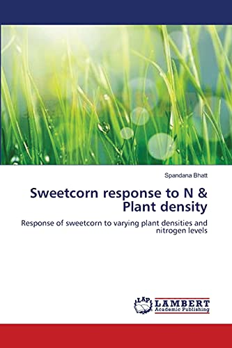 Sweetcorn Response to N Plant Density: Spandana Bhatt