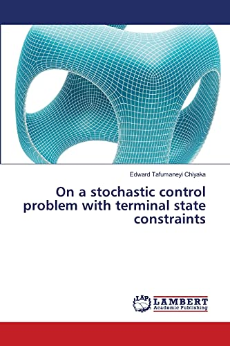 On a stochastic control problem with terminal state constraints: Edward Tafumaneyi Chiyaka