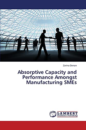 Absorptive Capacity and Performance Amongst Manufacturing SMEs: Zarina Denan