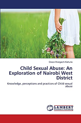 Child Sexual Abuse: An Exploration of Nairobi West District: Grace Wangechi Kahuria