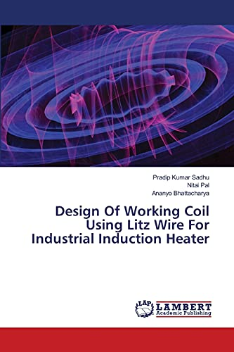 9783659358531: Design Of Working Coil Using Litz Wire For Industrial Induction Heater