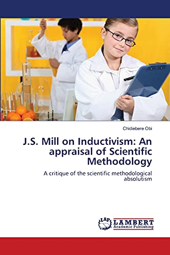 J.S. Mill on Inductivism: An Appraisal of Scientific Methodology: Chidiebere Obi