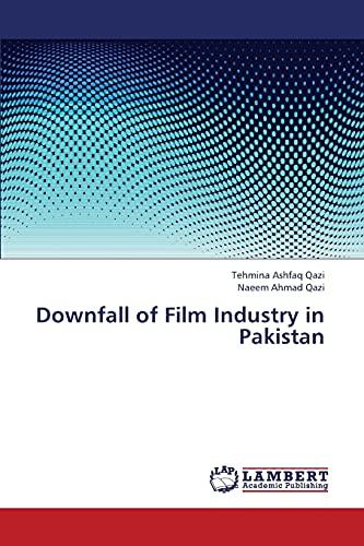 Downfall of Film Industry in Pakistan: Ashfaq Qazi Tehmina;