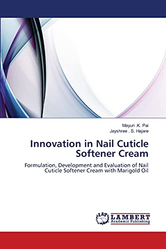 9783659362187: Innovation in Nail Cuticle Softener Cream: Formulation, Development and Evaluation of Nail Cuticle Softener Cream with Marigold Oil