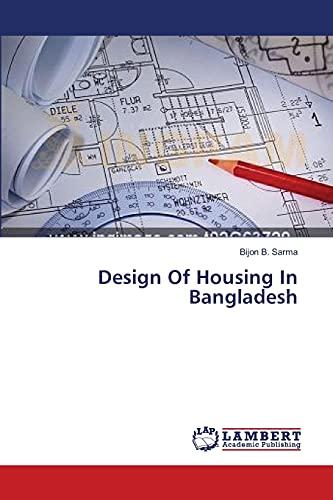 Design Of Housing In Bangladesh: Bijon B. Sarma