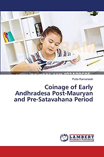 Coinage of Early Andhradesa Post-Mauryan and Pre-Satavahana Period: Putta Ramanaiah
