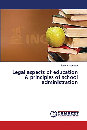 Legal aspects of education principles of school administration: Ijeoma Anumaka