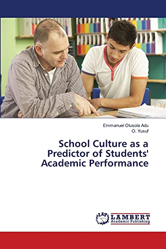 School Culture as a Predictor of Students Academic Performance (Paperback): Adu Emmanuel Olusola, ...
