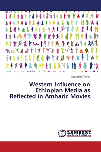 9783659365140: Western Influence on Ethiopian Media as Reflected in Amharic Movies