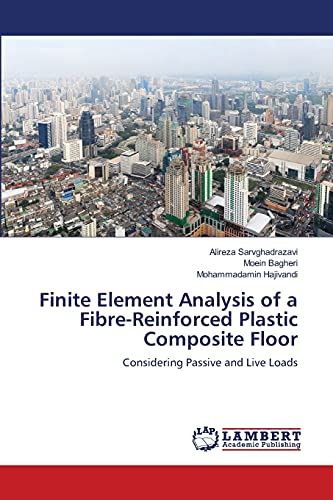 9783659365577: Finite Element Analysis of a Fibre-Reinforced Plastic Composite Floor: Considering Passive and Live Loads