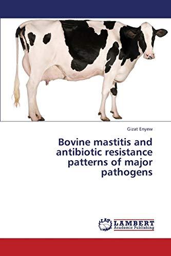 9783659365669: Bovine mastitis and antibiotic resistance patterns of major pathogens