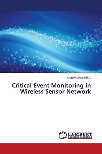 Critical Event Monitoring in Wireless Sensor Network: Angelin Jeyaseeli D.