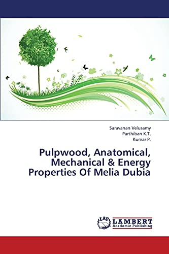 Pulpwood, Anatomical, Mechanical & Energy Properties Of Melia Dubia: Saravanan Velusamy