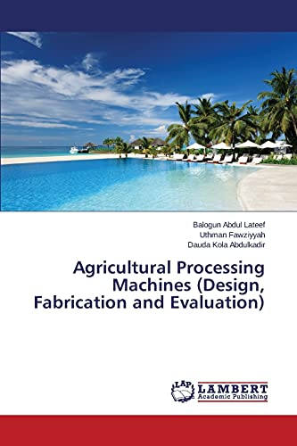 9783659367229: Agricultural Processing Machines (Design, Fabrication and Evaluation)