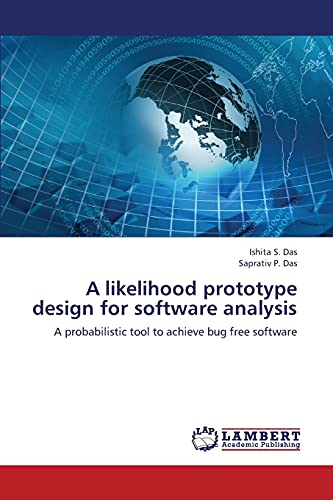 9783659368721: A likelihood prototype design for software analysis: A probabilistic tool to achieve bug free software