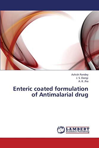 Enteric Coated Formulation of Antimalarial Drug: Pandey Ashish; Dangi